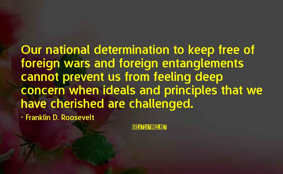 Entanglements Sayings By Franklin D. Roosevelt: Our national determination to keep free of foreign wars and foreign entanglements cannot prevent us