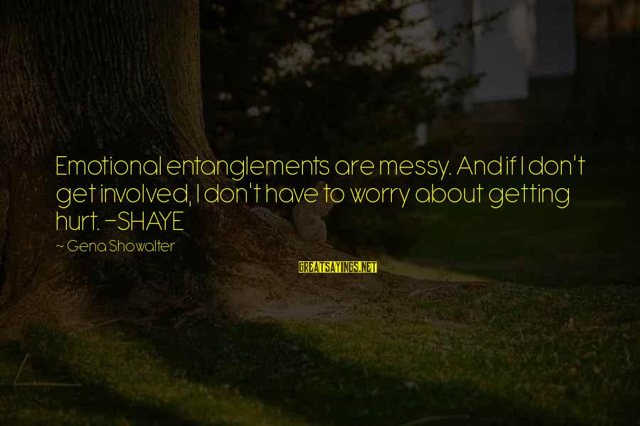 Entanglements Sayings By Gena Showalter: Emotional entanglements are messy. And if I don't get involved, I don't have to worry