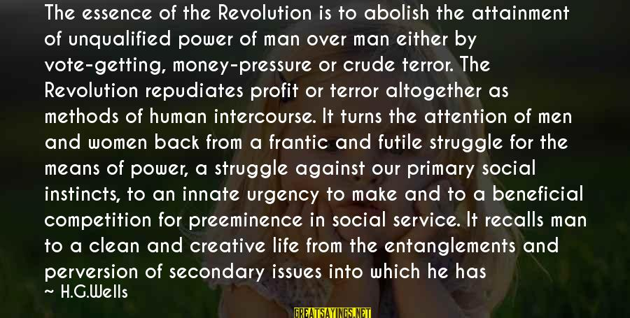 Entanglements Sayings By H.G.Wells: The essence of the Revolution is to abolish the attainment of unqualified power of man