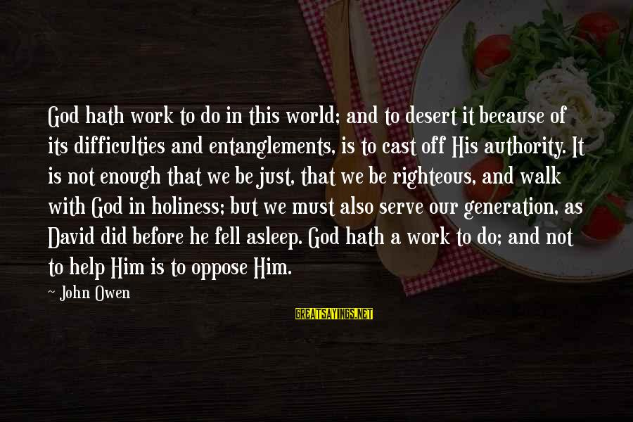 Entanglements Sayings By John Owen: God hath work to do in this world; and to desert it because of its