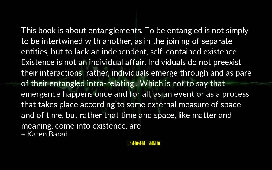 Entanglements Sayings By Karen Barad: This book is about entanglements. To be entangled is not simply to be intertwined with