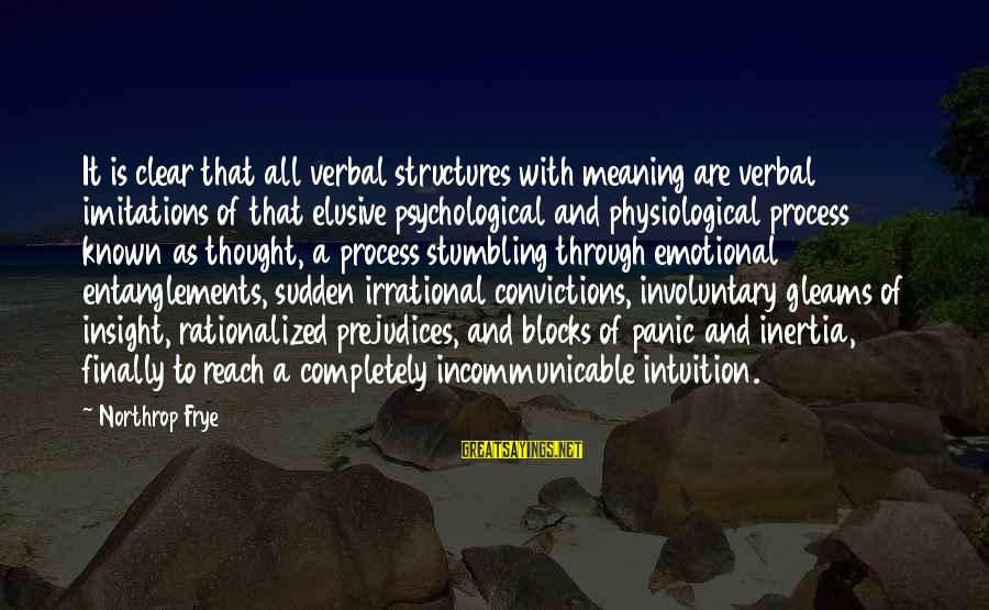 Entanglements Sayings By Northrop Frye: It is clear that all verbal structures with meaning are verbal imitations of that elusive