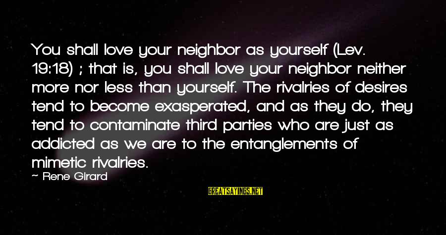 Entanglements Sayings By Rene Girard: You shall love your neighbor as yourself (Lev. 19:18) ; that is, you shall love