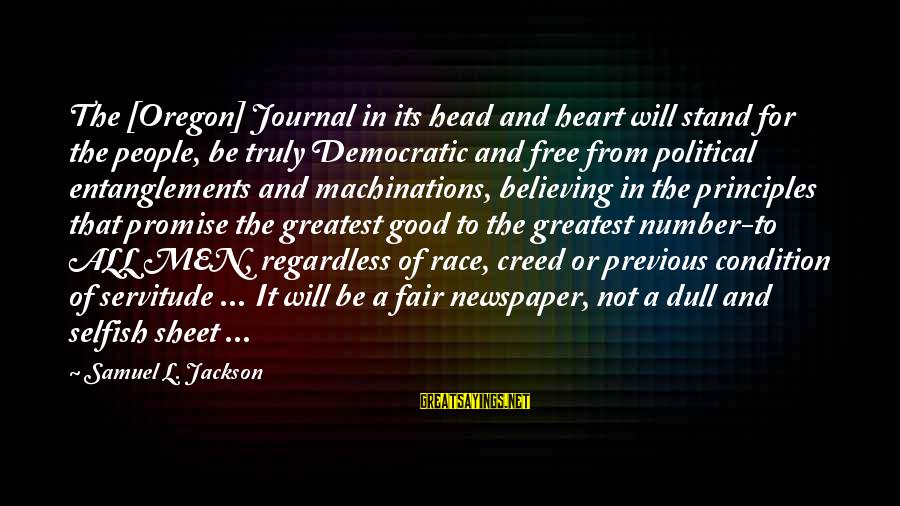 Entanglements Sayings By Samuel L. Jackson: The [Oregon] Journal in its head and heart will stand for the people, be truly
