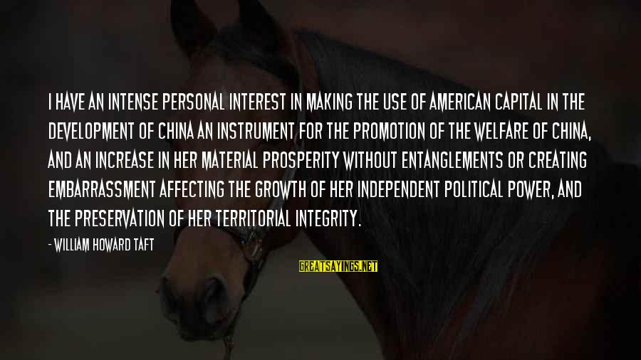 Entanglements Sayings By William Howard Taft: I have an intense personal interest in making the use of American capital in the