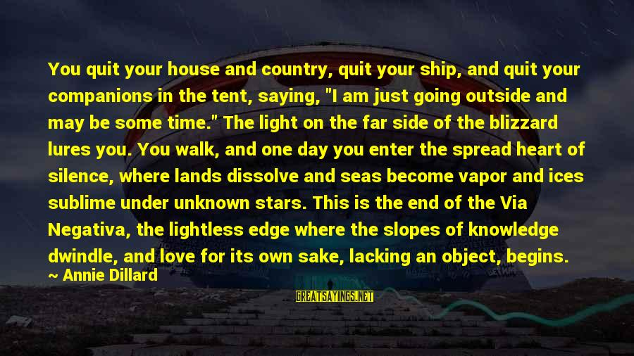 Enter Your Own Sayings By Annie Dillard: You quit your house and country, quit your ship, and quit your companions in the