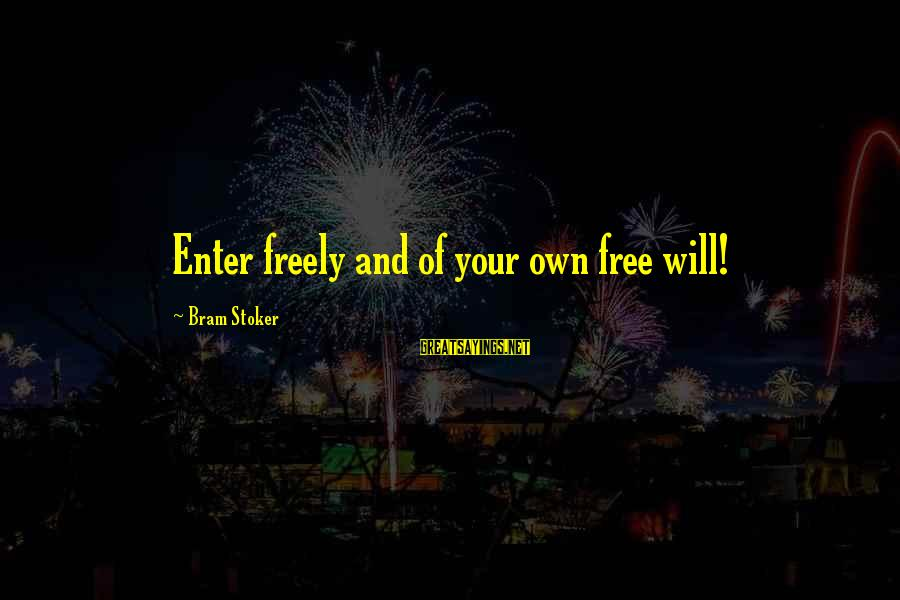Enter Your Own Sayings By Bram Stoker: Enter freely and of your own free will!
