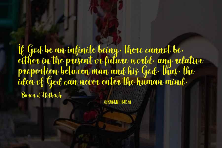 Enter'd Sayings By Baron D'Holbach: If God be an infinite being, there cannot be, either in the present or future