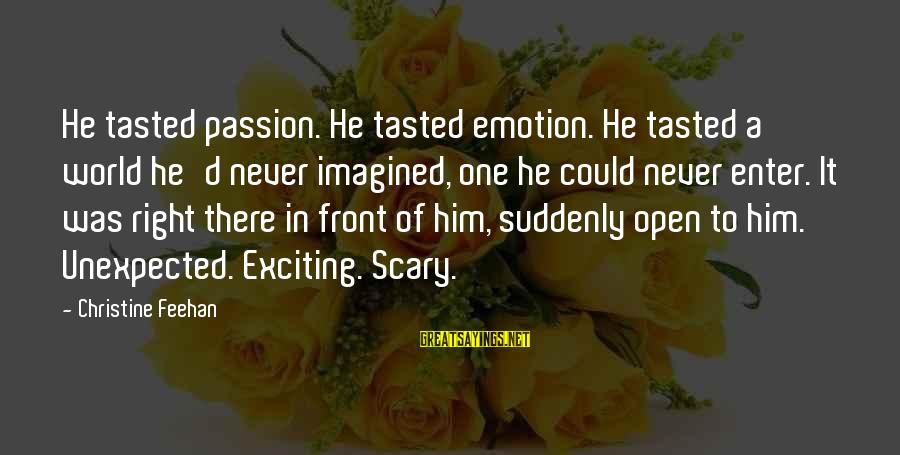 Enter'd Sayings By Christine Feehan: He tasted passion. He tasted emotion. He tasted a world he'd never imagined, one he