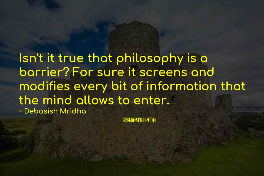 Enter'd Sayings By Debasish Mridha: Isn't it true that philosophy is a barrier? For sure it screens and modifies every