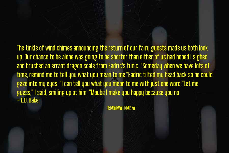 Enter'd Sayings By E.D. Baker: The tinkle of wind chimes announcing the return of our fairy guests made us both