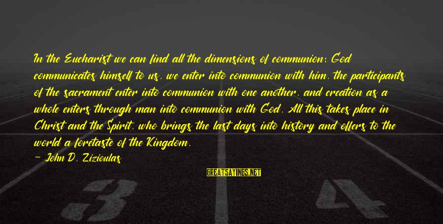 Enter'd Sayings By John D. Zizioulas: In the Eucharist we can find all the dimensions of communion: God communicates himself to