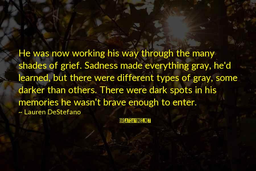 Enter'd Sayings By Lauren DeStefano: He was now working his way through the many shades of grief. Sadness made everything