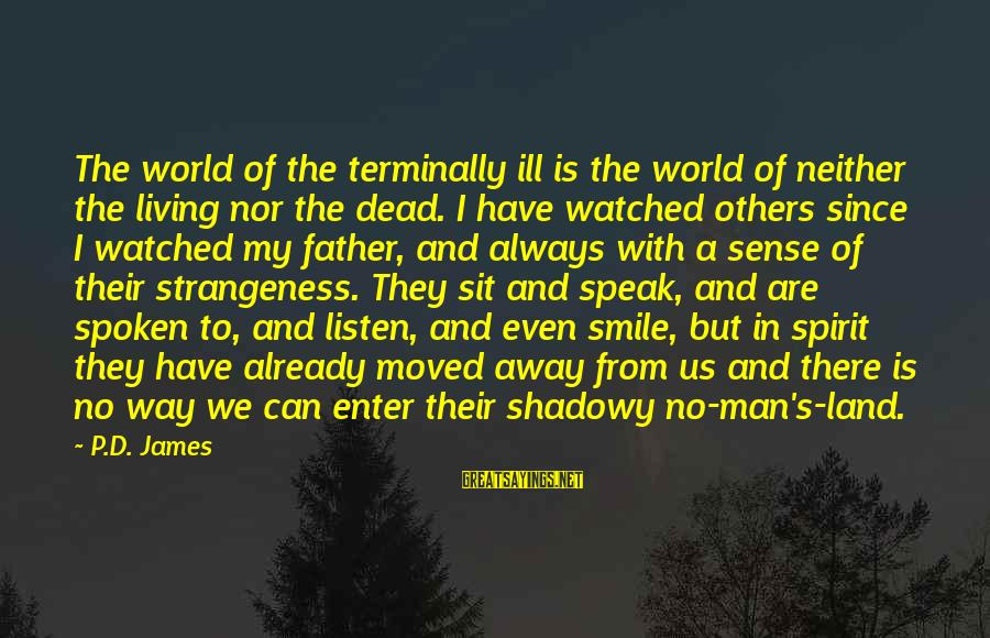 Enter'd Sayings By P.D. James: The world of the terminally ill is the world of neither the living nor the