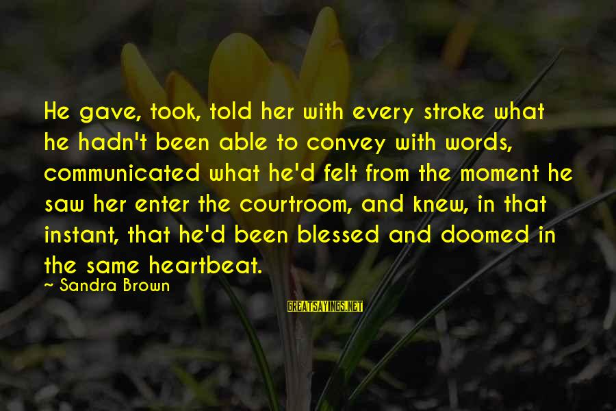 Enter'd Sayings By Sandra Brown: He gave, took, told her with every stroke what he hadn't been able to convey