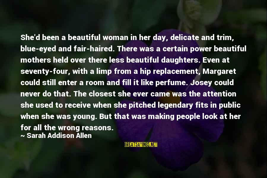 Enter'd Sayings By Sarah Addison Allen: She'd been a beautiful woman in her day, delicate and trim, blue-eyed and fair-haired. There