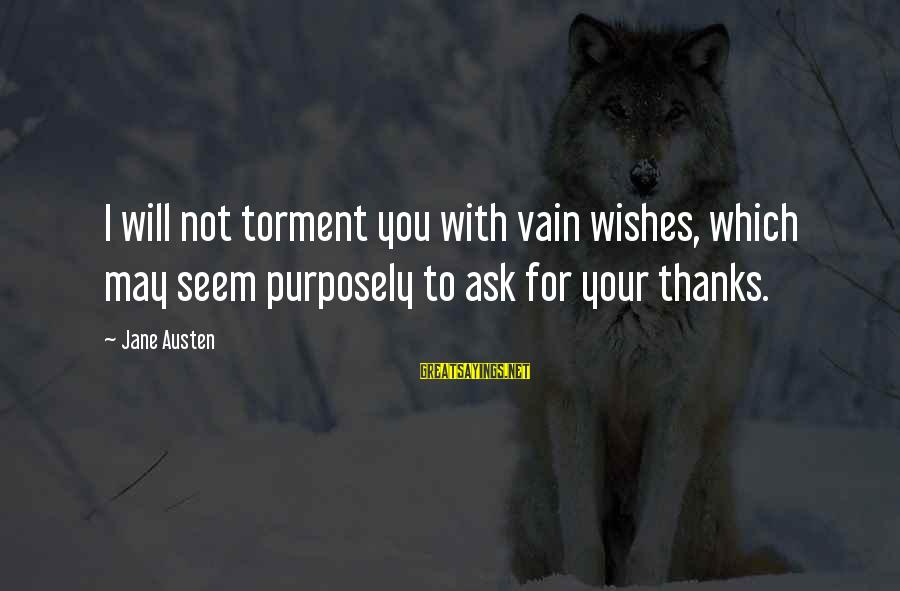 Entering Battle Sayings By Jane Austen: I will not torment you with vain wishes, which may seem purposely to ask for