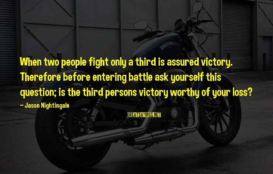 Entering Battle Sayings By Jason Nightingale: When two people fight only a third is assured victory. Therefore before entering battle ask