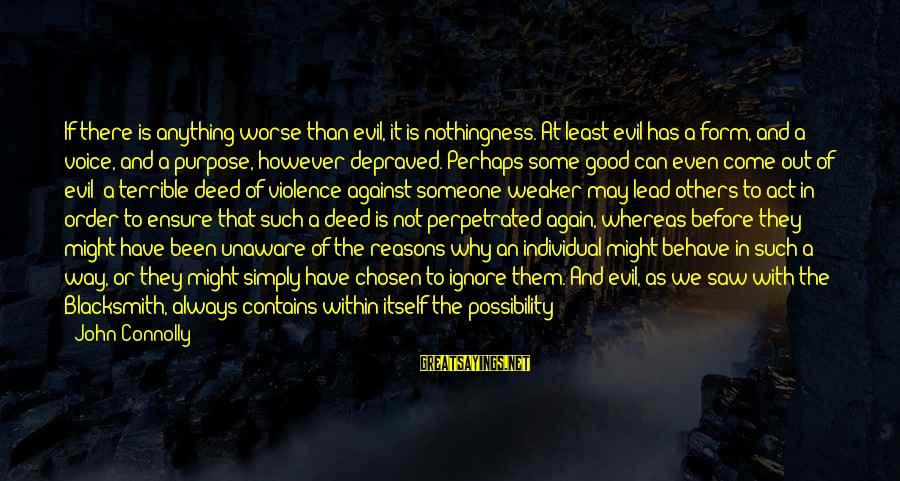 Entering Battle Sayings By John Connolly: If there is anything worse than evil, it is nothingness. At least evil has a