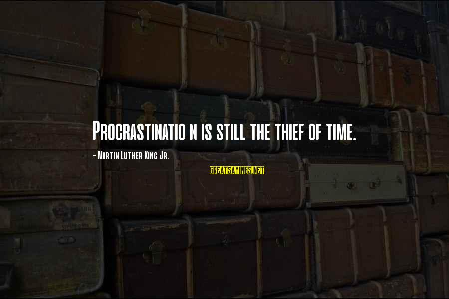 Entering Battle Sayings By Martin Luther King Jr.: Procrastinatio n is still the thief of time.