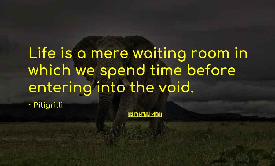 Entering The Void Sayings By Pitigrilli: Life is a mere waiting room in which we spend time before entering into the