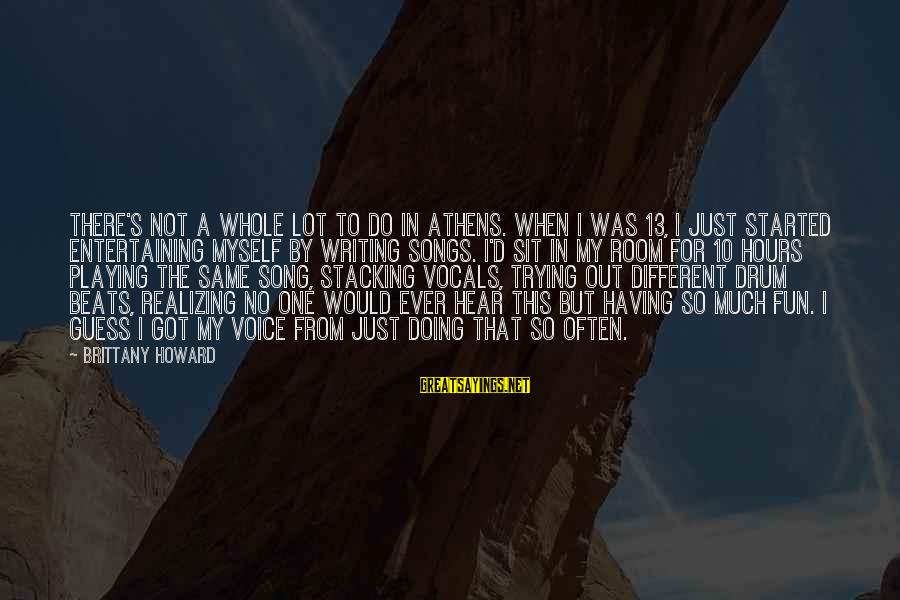 Entertaining Myself Sayings By Brittany Howard: There's not a whole lot to do in Athens. When I was 13, I just