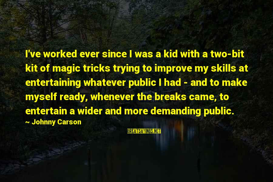 Entertaining Myself Sayings By Johnny Carson: I've worked ever since I was a kid with a two-bit kit of magic tricks