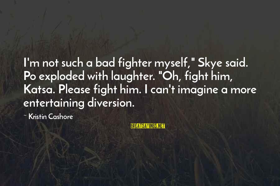 """Entertaining Myself Sayings By Kristin Cashore: I'm not such a bad fighter myself,"""" Skye said. Po exploded with laughter. """"Oh, fight"""