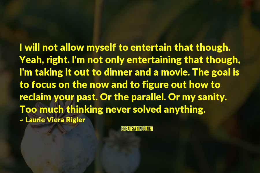Entertaining Myself Sayings By Laurie Viera Rigler: I will not allow myself to entertain that though. Yeah, right. I'm not only entertaining