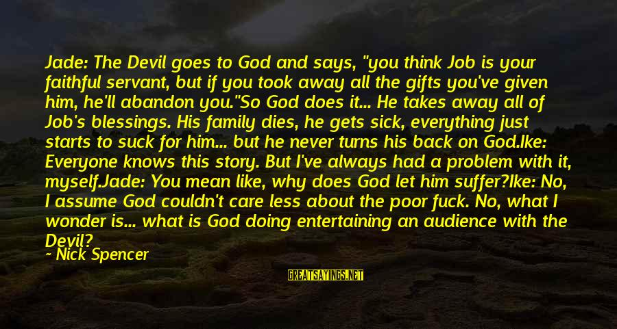 """Entertaining Myself Sayings By Nick Spencer: Jade: The Devil goes to God and says, """"you think Job is your faithful servant,"""