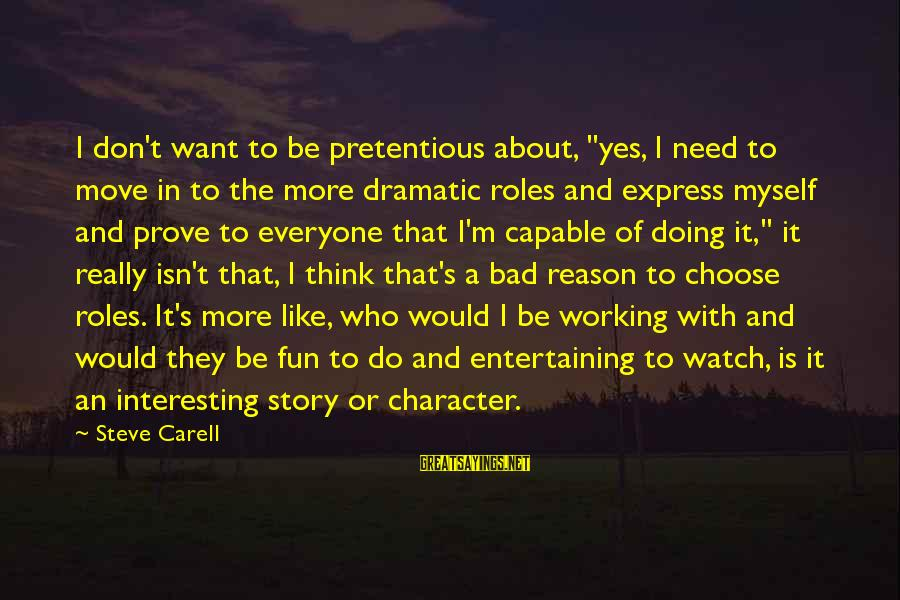 """Entertaining Myself Sayings By Steve Carell: I don't want to be pretentious about, """"yes, I need to move in to the"""