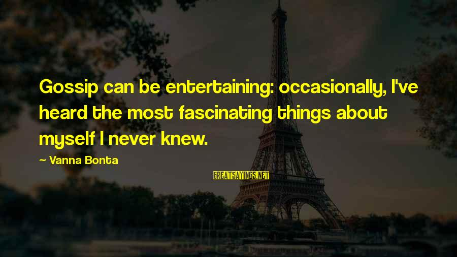 Entertaining Myself Sayings By Vanna Bonta: Gossip can be entertaining: occasionally, I've heard the most fascinating things about myself I never