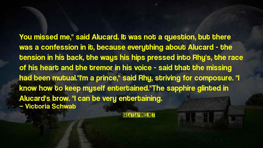 """Entertaining Myself Sayings By Victoria Schwab: You missed me,"""" said Alucard. It was not a question, but there was a confession"""