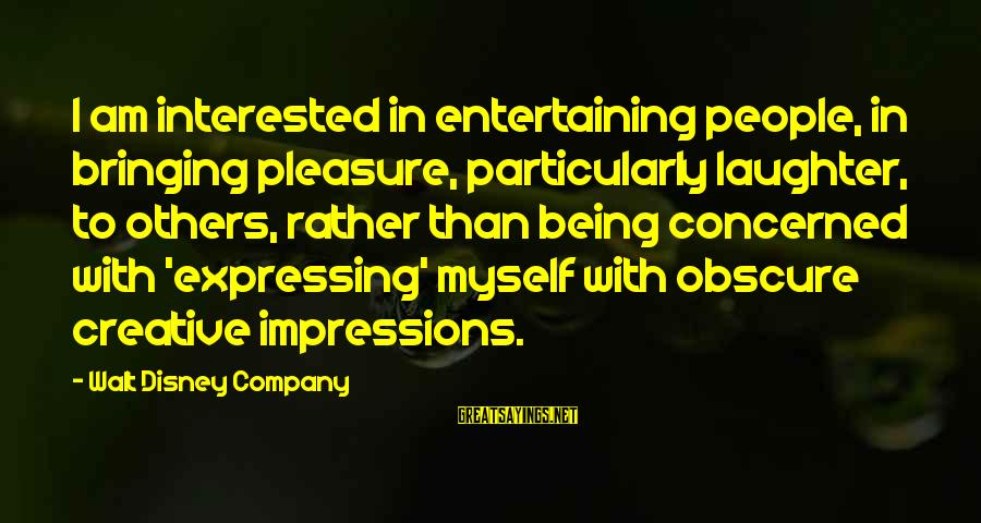 Entertaining Myself Sayings By Walt Disney Company: I am interested in entertaining people, in bringing pleasure, particularly laughter, to others, rather than