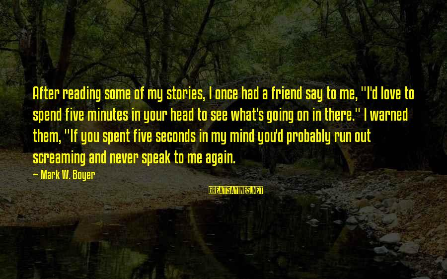 """Entertainingr Sayings By Mark W. Boyer: After reading some of my stories, I once had a friend say to me, """"I'd"""