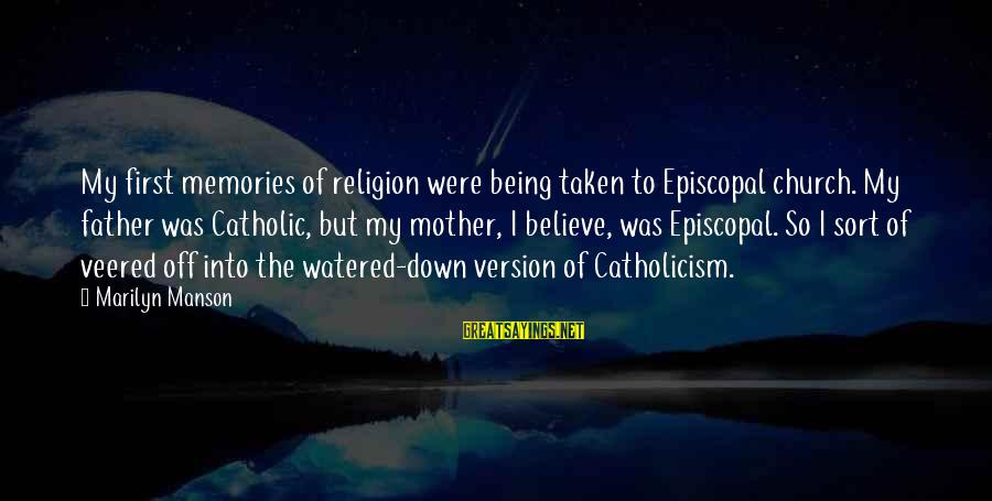 Entrants Sayings By Marilyn Manson: My first memories of religion were being taken to Episcopal church. My father was Catholic,