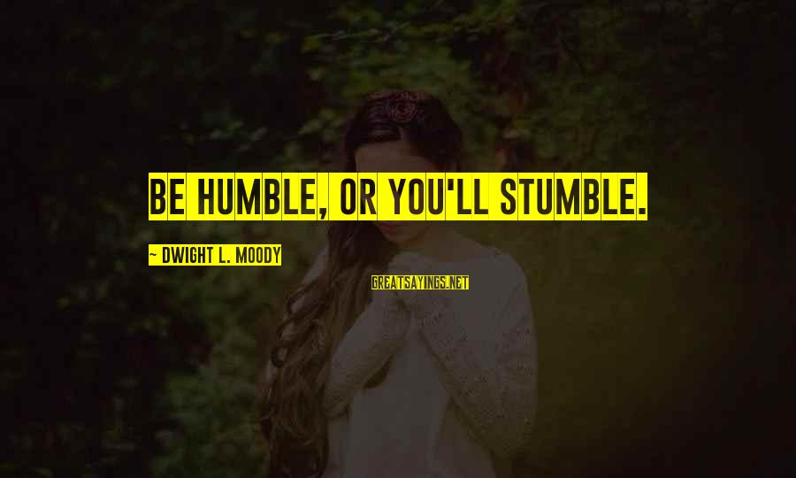 Entrepreneurial Team Sayings By Dwight L. Moody: Be humble, or you'll stumble.