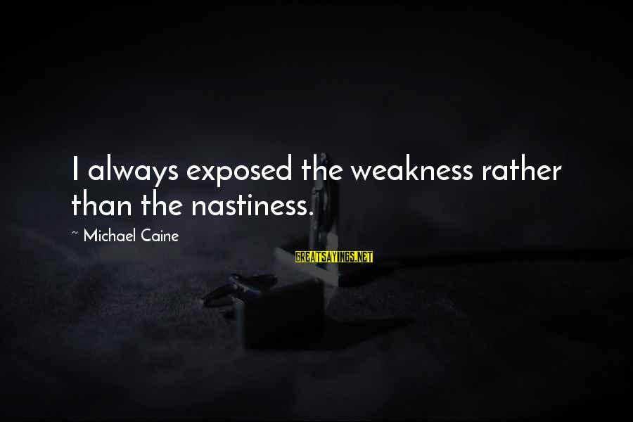 Entrepreneurial Team Sayings By Michael Caine: I always exposed the weakness rather than the nastiness.