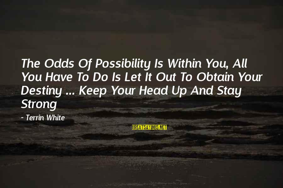 Entrepreneurial Team Sayings By Terrin White: The Odds Of Possibility Is Within You, All You Have To Do Is Let It