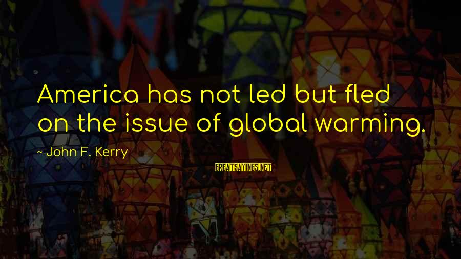Environmental Issue Sayings By John F. Kerry: America has not led but fled on the issue of global warming.