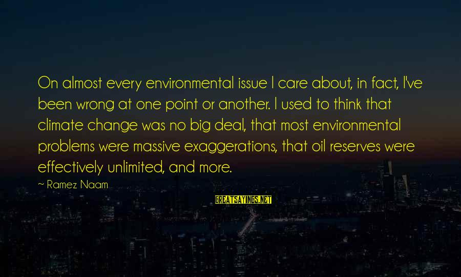 Environmental Issue Sayings By Ramez Naam: On almost every environmental issue I care about, in fact, I've been wrong at one