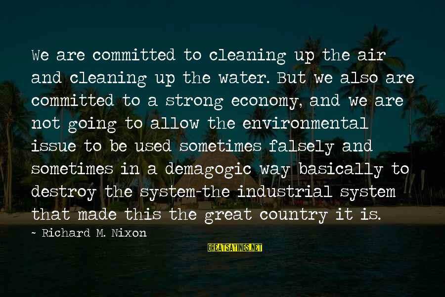 Environmental Issue Sayings By Richard M. Nixon: We are committed to cleaning up the air and cleaning up the water. But we