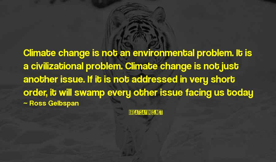 Environmental Issue Sayings By Ross Gelbspan: Climate change is not an environmental problem. It is a civilizational problem. Climate change is