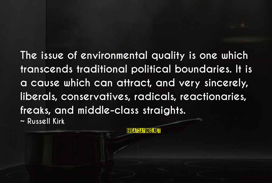 Environmental Issue Sayings By Russell Kirk: The issue of environmental quality is one which transcends traditional political boundaries. It is a