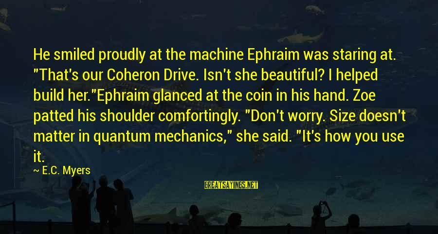 """Ephraim Sayings By E.C. Myers: He smiled proudly at the machine Ephraim was staring at. """"That's our Coheron Drive. Isn't"""