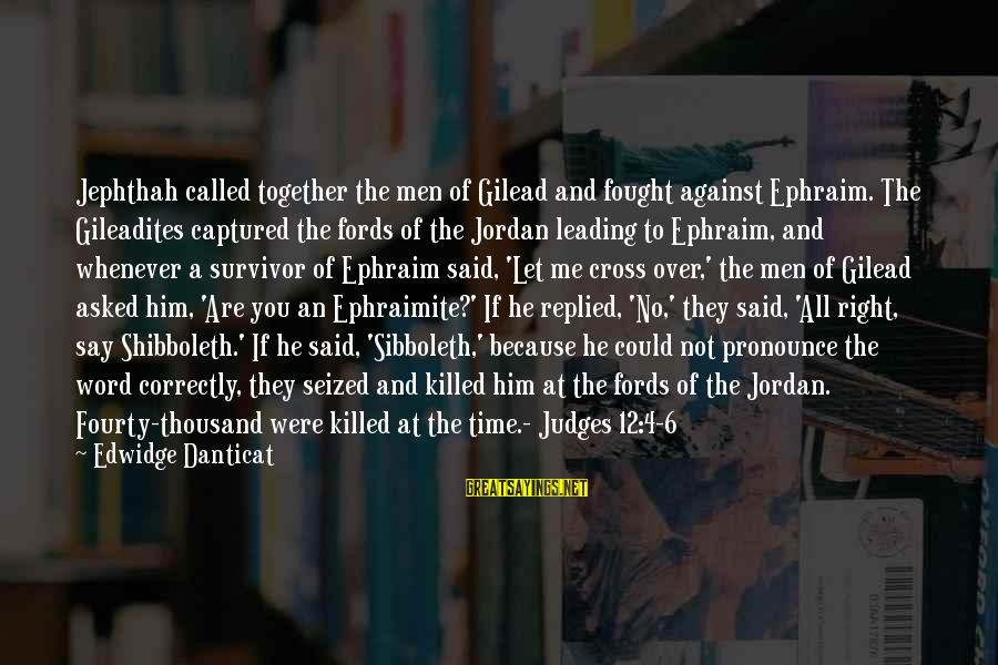 Ephraim Sayings By Edwidge Danticat: Jephthah called together the men of Gilead and fought against Ephraim. The Gileadites captured the