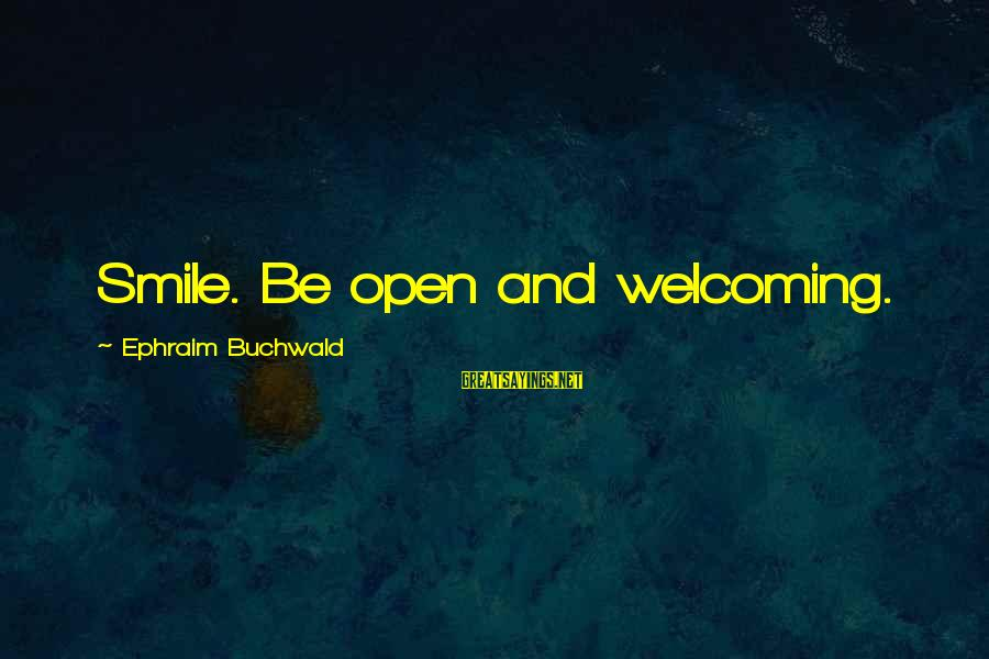 Ephraim Sayings By Ephraim Buchwald: Smile. Be open and welcoming.