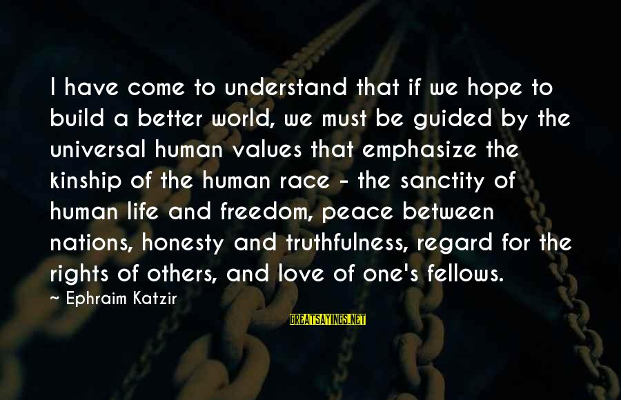 Ephraim Sayings By Ephraim Katzir: I have come to understand that if we hope to build a better world, we
