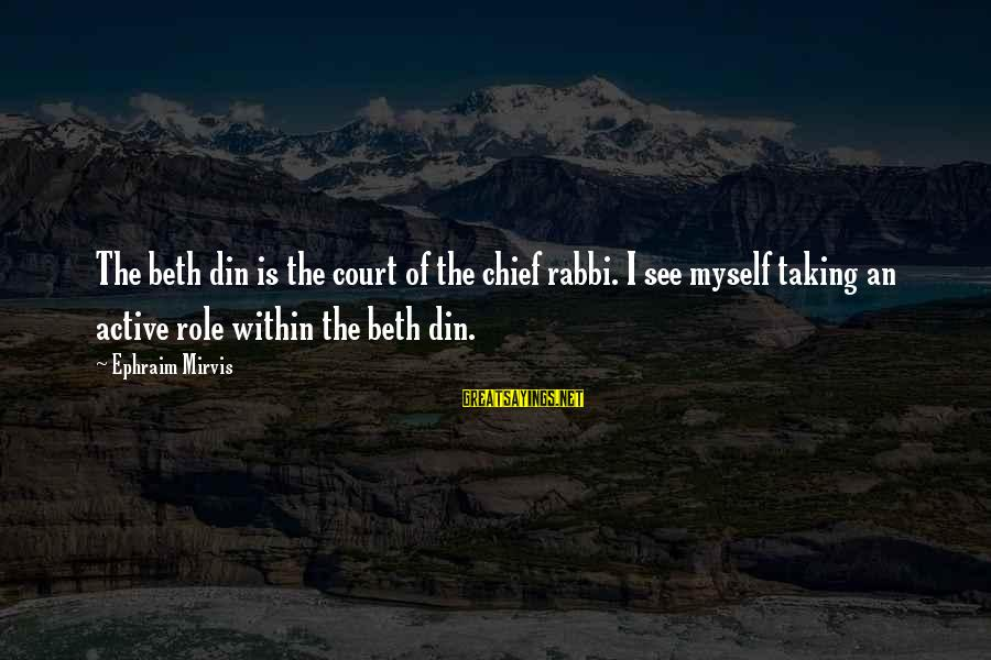 Ephraim Sayings By Ephraim Mirvis: The beth din is the court of the chief rabbi. I see myself taking an