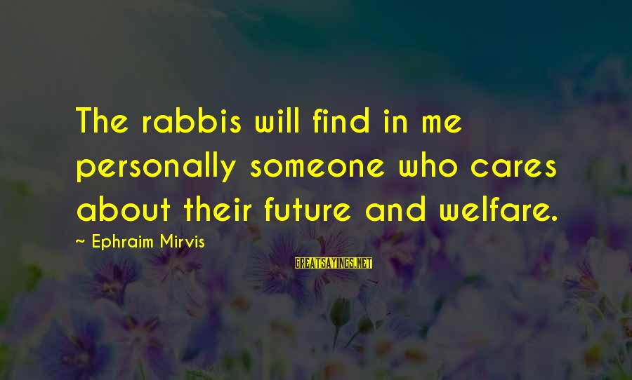 Ephraim Sayings By Ephraim Mirvis: The rabbis will find in me personally someone who cares about their future and welfare.
